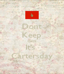 Dont Keep Calm It's  Cartersday - Personalised Poster A4 size