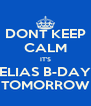DONT KEEP CALM IT'S ELIAS B-DAY TOMORROW - Personalised Poster A4 size