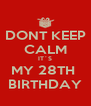 DONT KEEP CALM IT´S MY 28TH  BIRTHDAY - Personalised Poster A4 size