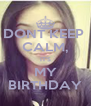 DONT KEEP  CALM, IT'S MY BIRTHDAY - Personalised Poster A4 size