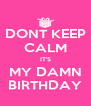 DONT KEEP CALM IT'S MY DAMN BIRTHDAY - Personalised Poster A4 size