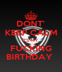 DONT' KEEP CALM IT'S MY  FUCKING BIRTHDAY  - Personalised Poster A4 size