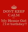 DONT KEEP CALM It's  My Homie Girl   21st birthday!! - Personalised Poster A4 size