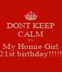 DONT KEEP CALM It's  My Homie Girl   21st birthday!!!!!   - Personalised Poster A4 size