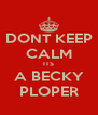 DONT KEEP CALM ITS A BECKY PLOPER - Personalised Poster A4 size