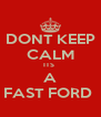 DONT KEEP CALM ITS  A FAST FORD  - Personalised Poster A4 size