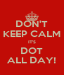 DON'T KEEP CALM IT'S DOT ALL DAY! - Personalised Poster A4 size