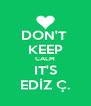 DON'T  KEEP CALM IT'S EDİZ Ç. - Personalised Poster A4 size