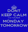 DONT KEEP CALM ITS FUCKEN MONDAY  TOMORROW - Personalised Poster A4 size