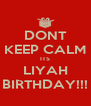 DONT KEEP CALM ITS LIYAH BIRTHDAY!!! - Personalised Poster A4 size