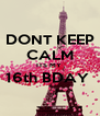 DONT KEEP CALM ITS MY  16th BDAY   - Personalised Poster A4 size