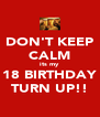 DON'T KEEP CALM its my 18 BIRTHDAY TURN UP!! - Personalised Poster A4 size