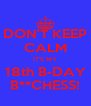 DON'T KEEP CALM IT'S MY 18th B-DAY B**CHESS! - Personalised Poster A4 size