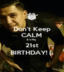 Don't Keep CALM It's My  21st BIRTHDAY! (: - Personalised Poster A4 size