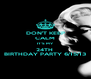 DON'T KEEP CALM IT'S MY 24TH  BIRTHDAY PARTY 6/15/13 - Personalised Poster A4 size