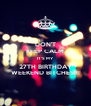 DON'T KEEP CALM IT'S MY 27TH BIRTHDAY WEEKEND BITCHES!!! - Personalised Poster A4 size