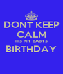 DONT KEEP CALM ITS MY BABYS BIRTHDAY  - Personalised Poster A4 size