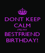 DONT KEEP CALM ITS MY BESTFRIEND BIRTHDAY! - Personalised Poster A4 size