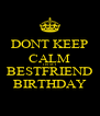 DONT KEEP CALM ITS MY BESTFRIEND BIRTHDAY - Personalised Poster A4 size