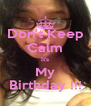 Don't Keep Calm It's My Birthday !!! - Personalised Poster A4 size