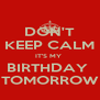 DON'T KEEP CALM IT'S MY  BIRTHDAY  TOMORROW - Personalised Poster A4 size