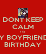 DONT KEEP CALM ITS MY BOYFRIENDS BIRTHDAY - Personalised Poster A4 size