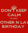 DON'T KEEP CALM IT'S MY BROTHER N LAWS BIRTHDAY  - Personalised Poster A4 size