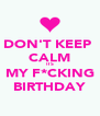 DON'T KEEP  CALM ITS MY F*CKING BIRTHDAY - Personalised Poster A4 size