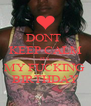DONT  KEEP CALM ITS MY FUCKING  BIRTHDAY - Personalised Poster A4 size
