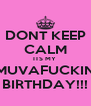 DONT KEEP CALM ITS MY  MUVAFUCKIN BIRTHDAY!!! - Personalised Poster A4 size