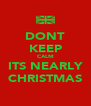 DONT KEEP CALM ITS NEARLY CHRISTMAS - Personalised Poster A4 size