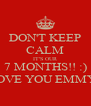 DON'T KEEP CALM IT'S OUR 7 MONTHS!! :) I LOVE YOU EMMY ❤ - Personalised Poster A4 size