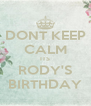 DONT KEEP CALM ITS RODY'S BIRTHDAY - Personalised Poster A4 size