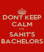 DONT KEEP CALM ITS SAHIT'S BACHELORS - Personalised Poster A4 size