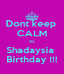 Dont keep  CALM It's Shadaysia  Birthday !!! - Personalised Poster A4 size