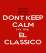 DONT KEEP CALM ITS THE  EL CLASSICO - Personalised Poster A4 size