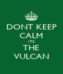 DONT KEEP CALM ITS THE VULCAN - Personalised Poster A4 size