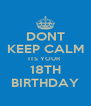 DONT KEEP CALM ITS YOUR  18TH BIRTHDAY - Personalised Poster A4 size