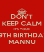 DON'T KEEP CALM IT'S YOUR 19TH BIRTHDAY MANNU - Personalised Poster A4 size