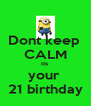 Dont keep  CALM Its  your  21 birthday - Personalised Poster A4 size