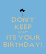DON'T KEEP CALM ITS YOUR BIRTHDAY! - Personalised Poster A4 size