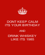 DONT KEEP CALM ITS YOUR BIRTHDAY AND DRINK WHISKEY LIKE ITS 1985 - Personalised Poster A4 size