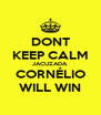 DONT KEEP CALM JACUZADA CORNÉLIO WILL WIN - Personalised Poster A4 size