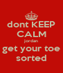 dont KEEP CALM jordan get your toe sorted - Personalised Poster A4 size