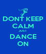 DONT KEEP CALM JUST DANCE ON - Personalised Poster A4 size