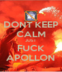 DONT KEEP CALM JUST FUCK APOLLON - Personalised Poster A4 size