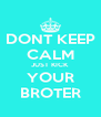 DONT KEEP CALM JUST KICK YOUR BROTER - Personalised Poster A4 size