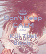 Don't Keep CALM JUST Kill That Bitch  - Personalised Poster A4 size