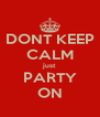 DONT KEEP CALM just PARTY ON - Personalised Poster A4 size
