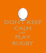 DON'T KEEP CALM JUST PLAY RUGBY - Personalised Poster A4 size